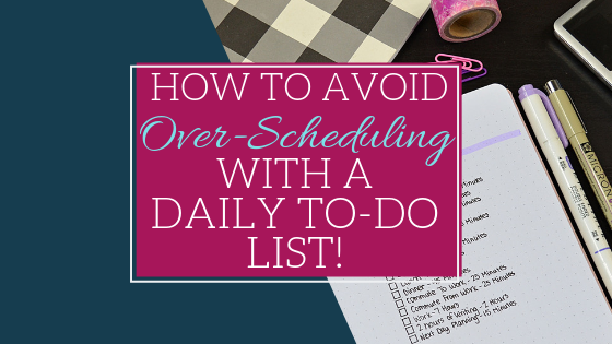 Stop over-scheduling your time with a daily to do list! Simple exercise to help you be more intentional with your time!