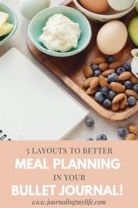 Discover 5 different Bullet Journal layouts that will help you Meal Plan better and faster!
